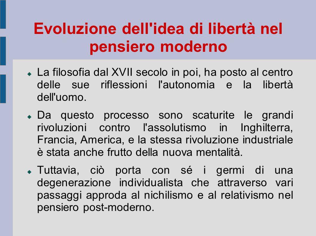 Evoluzione dell'idea di libertà nel pensiero moderno  La filosofia dal XVII secolo in poi, ha posto al centro delle sue riflessioni l'autonomia e la