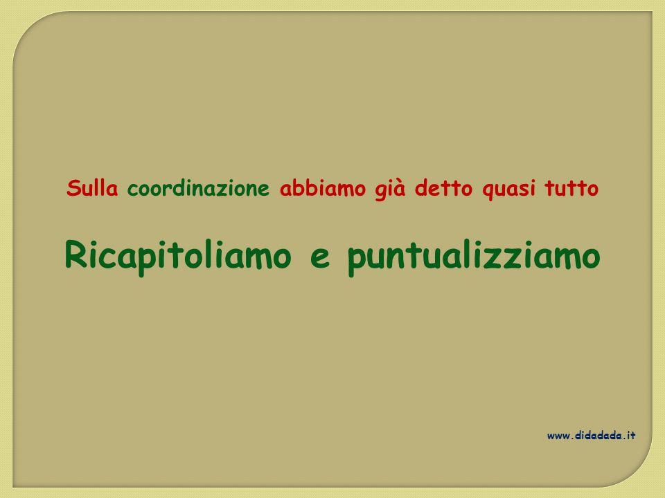 Sulla coordinazione abbiamo già detto quasi tutto Ricapitoliamo e puntualizziamo www.didadada.it