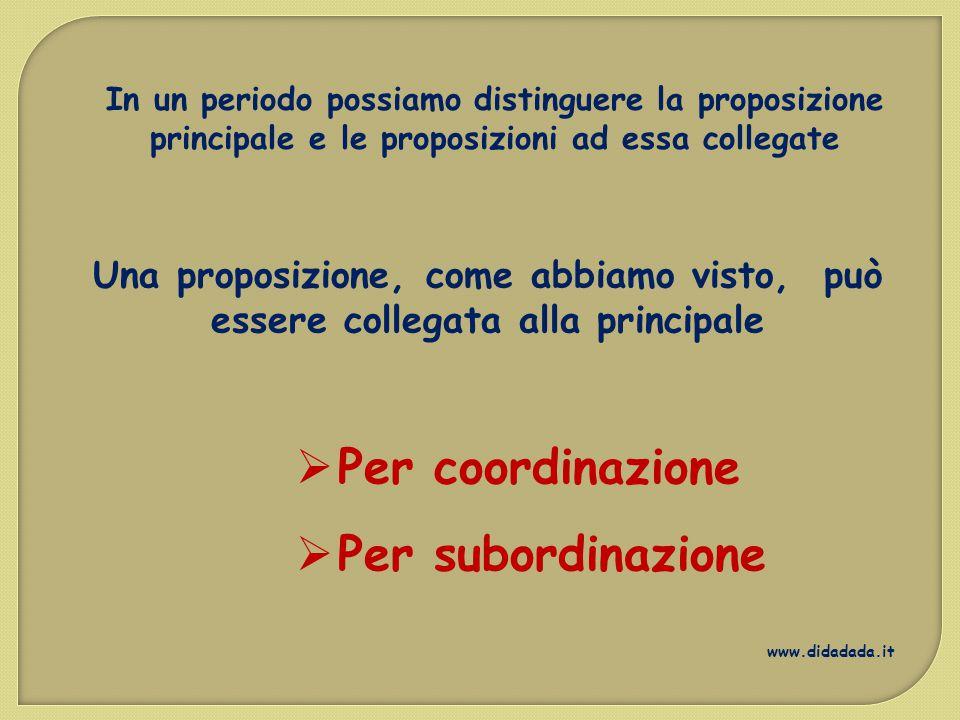 In un periodo possiamo distinguere la proposizione principale e le proposizioni ad essa collegate Una proposizione, come abbiamo visto, può essere col