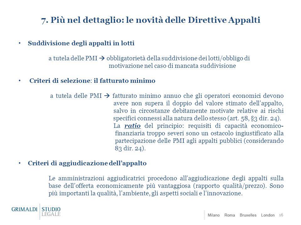 7. Più nel dettaglio: le novità delle Direttive Appalti 16 Suddivisione degli appalti in lotti a tutela delle PMI  obbligatorietà della suddivisione