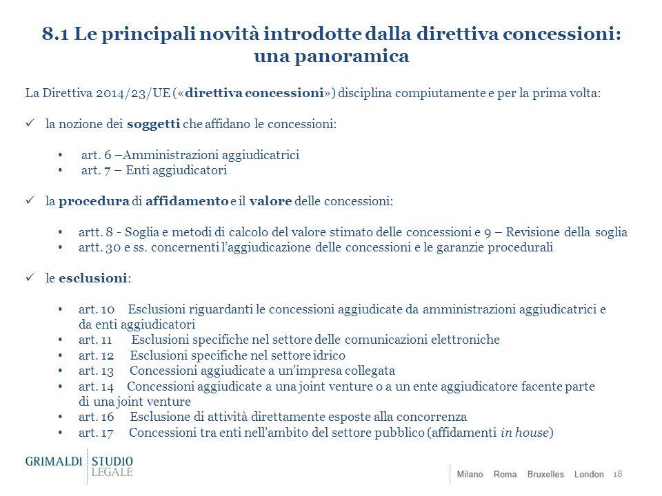 8.1 Le principali novità introdotte dalla direttiva concessioni: una panoramica 18 La Direttiva 2014/23/UE («direttiva concessioni») disciplina compiu