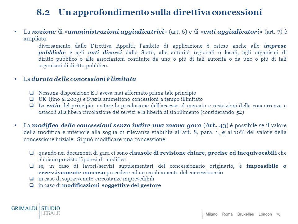 8.2 Un approfondimento sulla direttiva concessioni 19 La nozione di «amministrazioni aggiudicatrici» (art. 6) e di «enti aggiudicatori» (art. 7) è amp