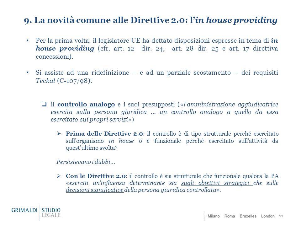 9. La novità comune alle Direttive 2.0: l'in house providing 21 Per la prima volta, il legislatore UE ha dettato disposizioni espresse in tema di in h