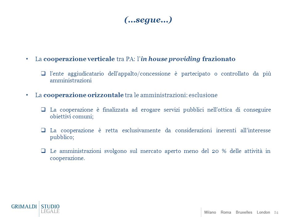 (…segue…) 24 La cooperazione verticale tra PA: l'in house providing frazionato  l'ente aggiudicatario dell'appalto/concessione è partecipato o contro