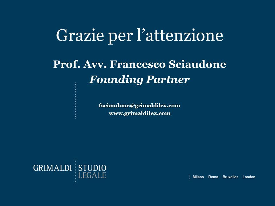 Grazie per l'attenzione Prof. Avv. Francesco Sciaudone Founding Partner fsciaudone@grimaldilex.com www.grimaldilex.com