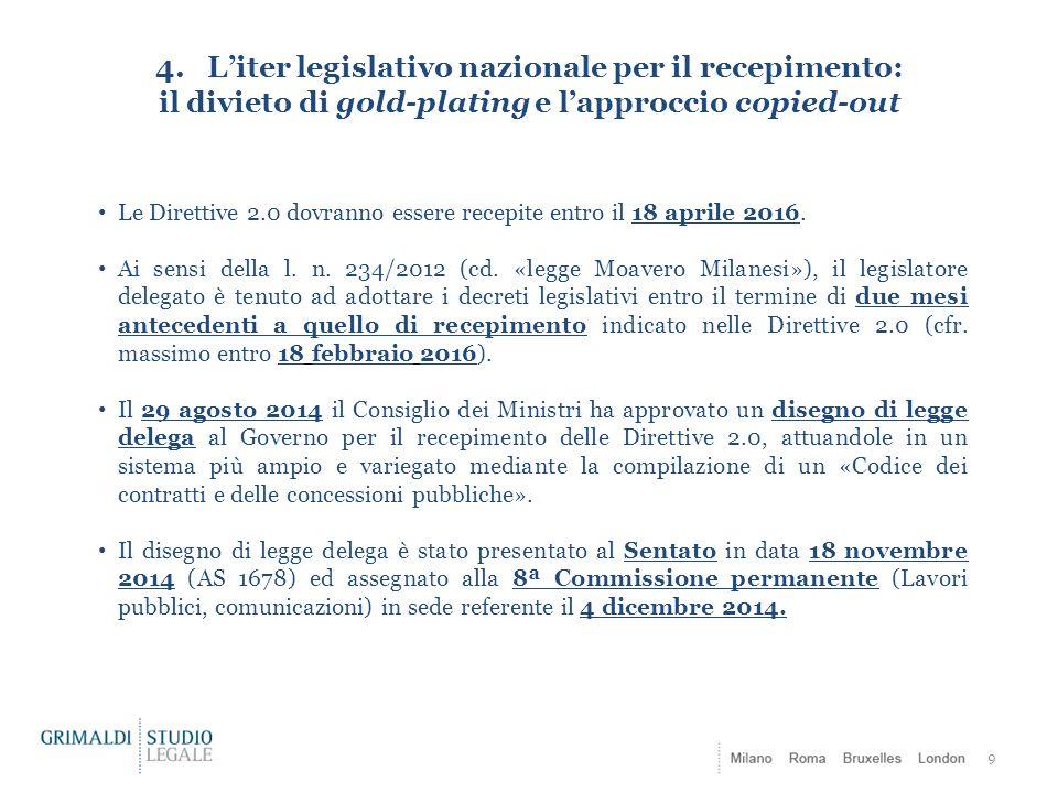 4. L'iter legislativo nazionale per il recepimento: il divieto di gold-plating e l'approccio copied-out 9 Le Direttive 2.0 dovranno essere recepite en