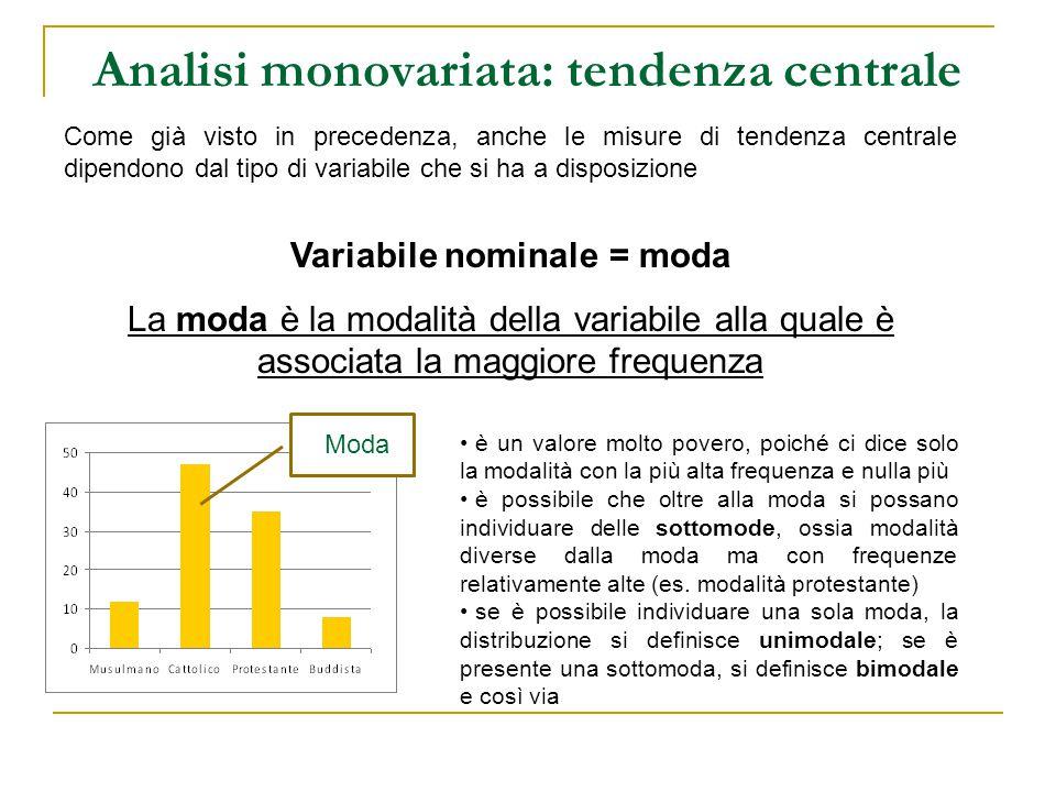 Analisi monovariata: tendenza centrale - 2 Oltre alla moda, per le variabili ordinali è possibile rilevare un altro valore caratteristico: Variabile ordinale = mediana La mediana è la modalità del caso che occupa il posto «di mezzo» nella distribuzione ordinata dei casi secondo quella variabile Se N è dispari, c'è un solo caso centrale (N+1 /2).