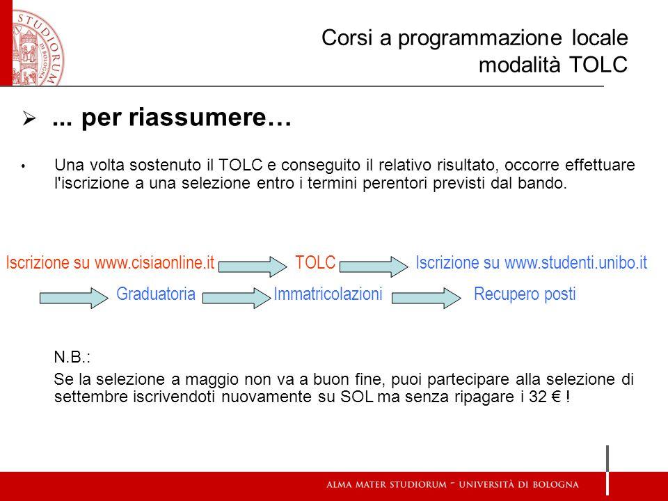 Corsi a programmazione locale modalità TOLC ... per riassumere… Una volta sostenuto il TOLC e conseguito il relativo risultato, occorre effettuare l'