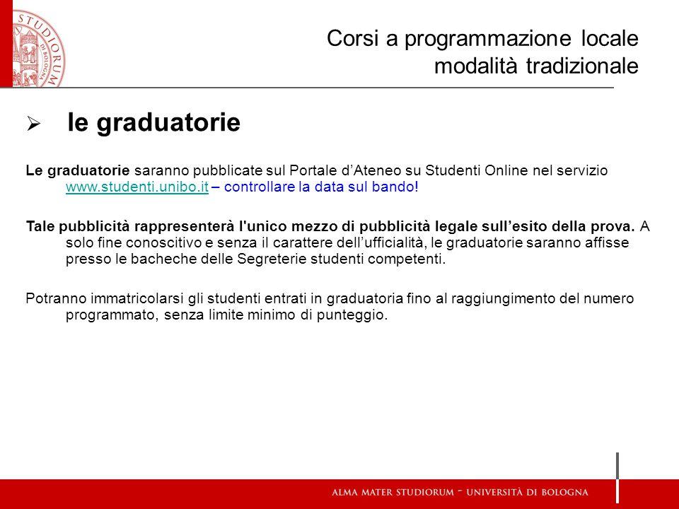 Corsi a programmazione locale modalità tradizionale  le graduatorie Le graduatorie saranno pubblicate sul Portale d'Ateneo su Studenti Online nel ser