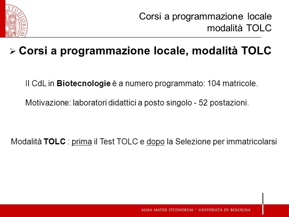 Corsi a programmazione locale modalità TOLC  Corsi a programmazione locale, modalità TOLC Il CdL in Biotecnologie è a numero programmato: 104 matrico