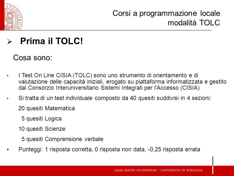 Corsi a programmazione locale modalità TOLC  Prima il TOLC! Cosa sono: I Test On Line CISIA (TOLC) sono uno strumento di orientamento e di valutazion