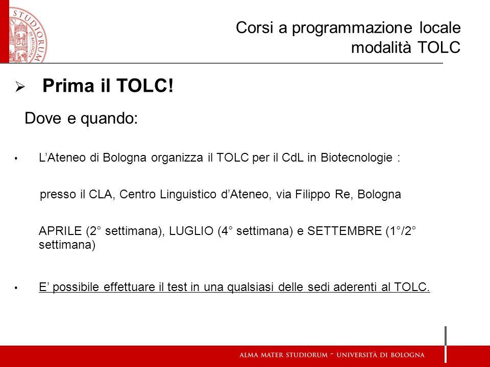 Corsi a programmazione locale modalità TOLC  Prima il TOLC! Dove e quando: L'Ateneo di Bologna organizza il TOLC per il CdL in Biotecnologie : presso