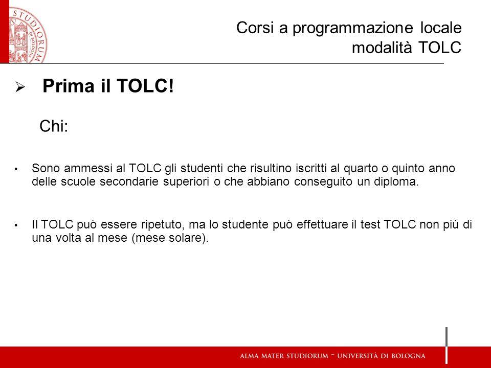 Corsi a programmazione locale modalità TOLC  Prima il TOLC! Chi: Sono ammessi al TOLC gli studenti che risultino iscritti al quarto o quinto anno del
