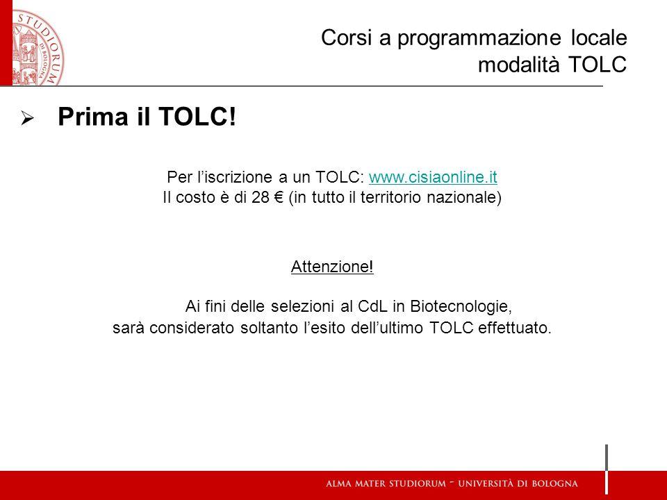 Corsi a programmazione locale modalità TOLC  Prima il TOLC! Per l'iscrizione a un TOLC: www.cisiaonline.itwww.cisiaonline.it Il costo è di 28 € (in t