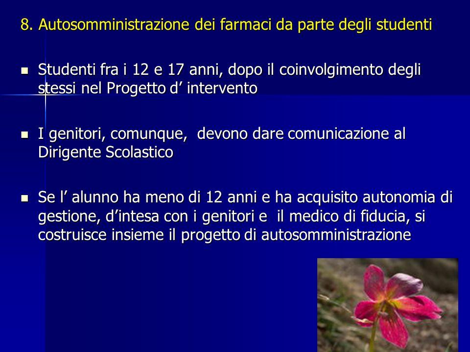 8. Autosomministrazione dei farmaci da parte degli studenti Studenti fra i 12 e 17 anni, dopo il coinvolgimento degli stessi nel Progetto d' intervent
