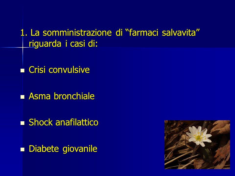 """1. La somministrazione di """"farmaci salvavita"""" riguarda i casi di: Crisi convulsive Crisi convulsive Asma bronchiale Asma bronchiale Shock anafilattico"""