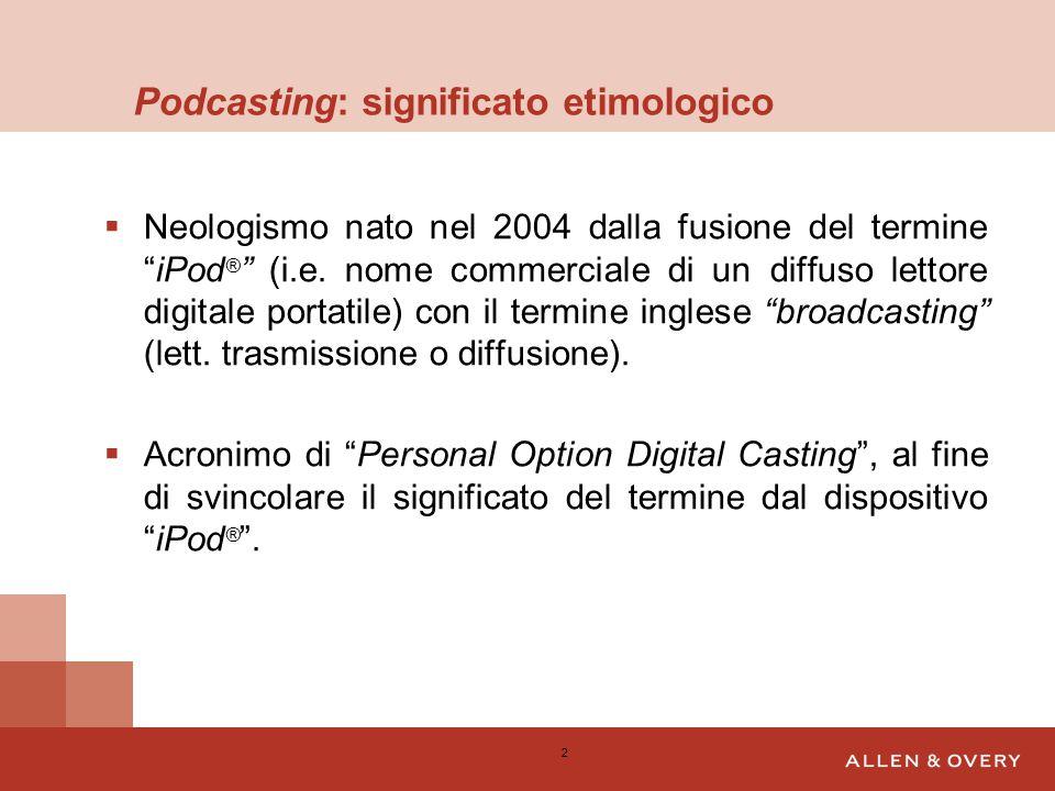 Podcasting: significato etimologico  Neologismo nato nel 2004 dalla fusione del termine iPod ® (i.e.