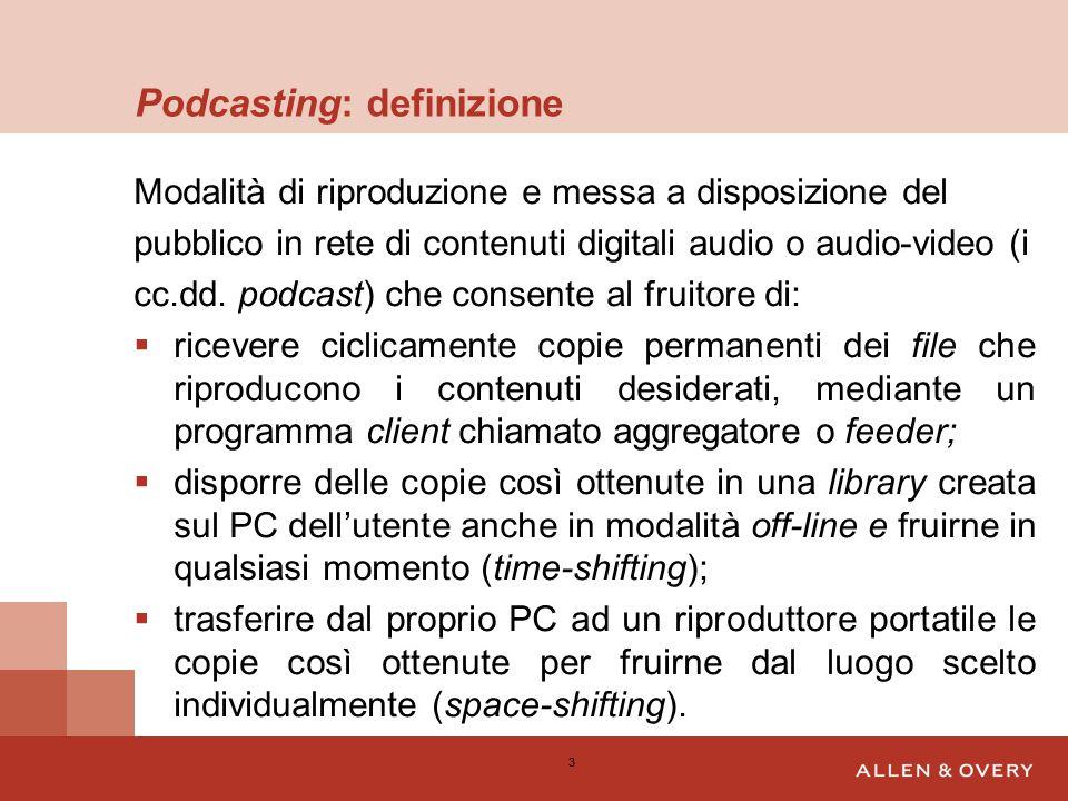 Podcasting: definizione Modalità di riproduzione e messa a disposizione del pubblico in rete di contenuti digitali audio o audio-video (i cc.dd.