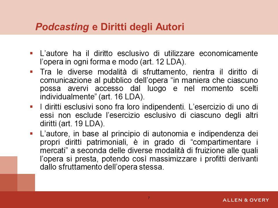 Podcasting e Diritti degli Autori  L'autore ha il diritto esclusivo di utilizzare economicamente l'opera in ogni forma e modo (art.