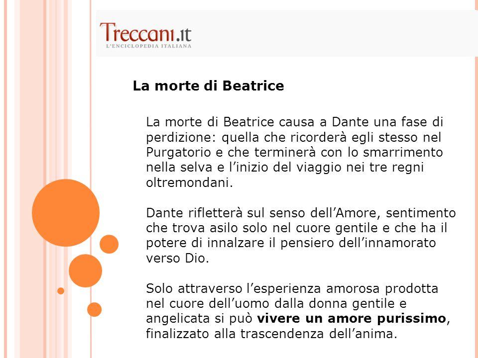 La morte di Beatrice causa a Dante una fase di perdizione: quella che ricorderà egli stesso nel Purgatorio e che terminerà con lo smarrimento nella se