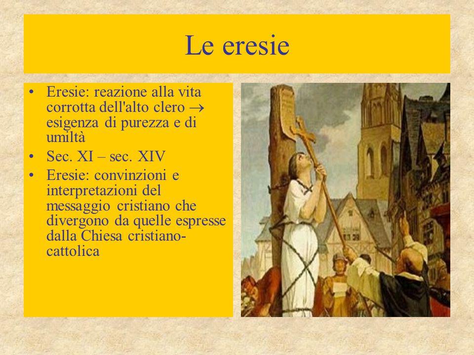Le eresie Eresie: reazione alla vita corrotta dell alto clero  esigenza di purezza e di umiltà Sec.