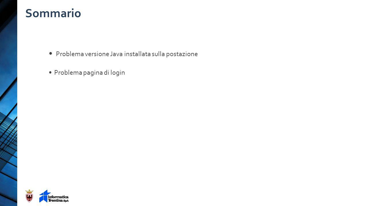 Sommario Problema versione Java installata sulla postazione Problema pagina di login