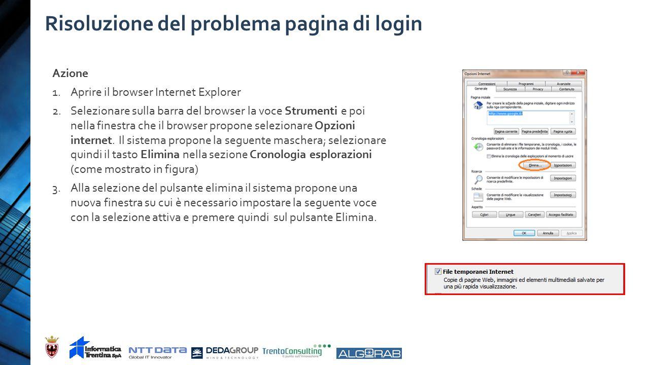 Risoluzione del problema pagina di login Azione 1.Aprire il browser Internet Explorer 2.Selezionare sulla barra del browser la voce Strumenti e poi nella finestra che il browser propone selezionare Opzioni internet.