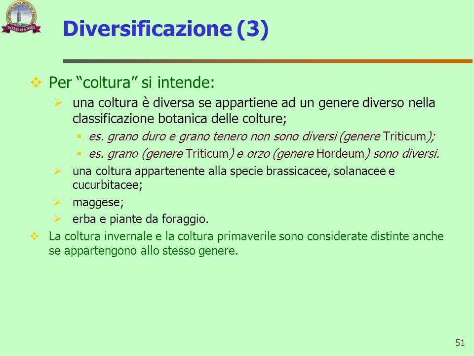 Diversificazione (3)  Per coltura si intende:  una coltura è diversa se appartiene ad un genere diverso nella classificazione botanica delle colture;  es.