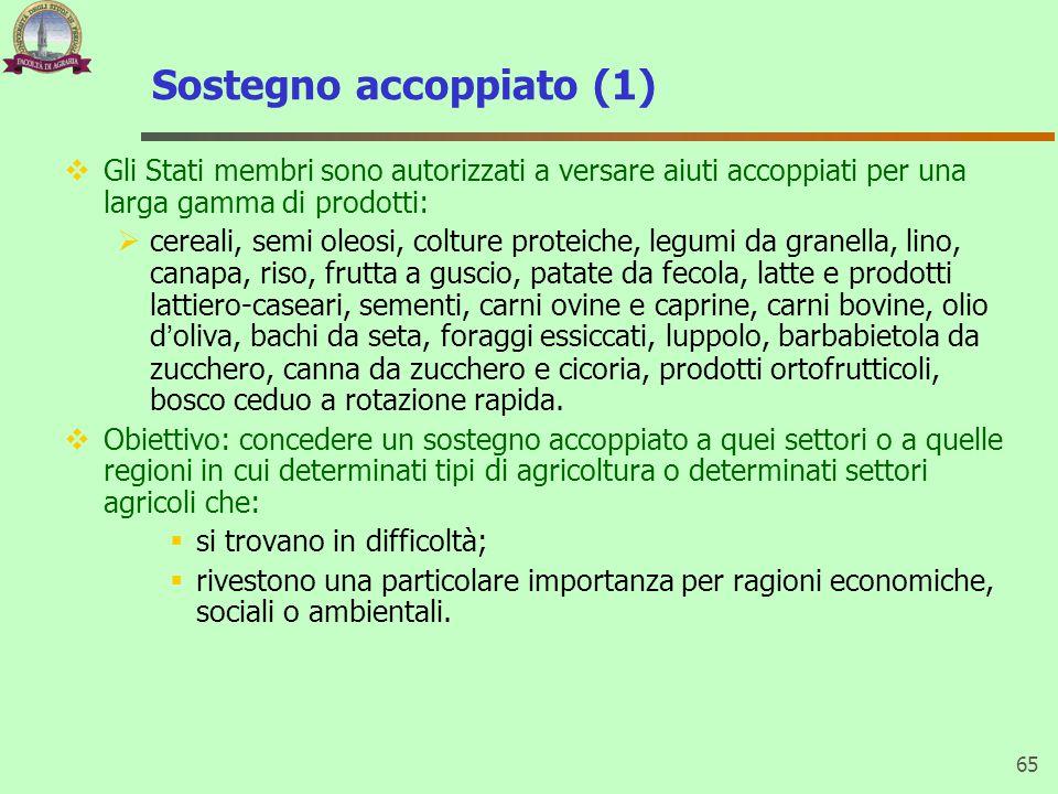 Sostegno accoppiato (1)  Gli Stati membri sono autorizzati a versare aiuti accoppiati per una larga gamma di prodotti:  cereali, semi oleosi, coltur