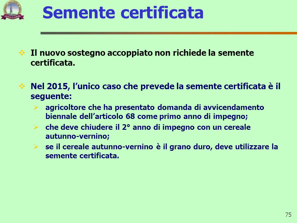 Semente certificata  Il nuovo sostegno accoppiato non richiede la semente certificata.  Nel 2015, l'unico caso che prevede la semente certificata è