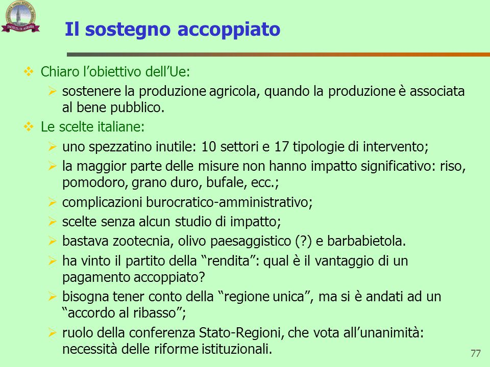Il sostegno accoppiato  Chiaro l'obiettivo dell'Ue:  sostenere la produzione agricola, quando la produzione è associata al bene pubblico.  Le scelt