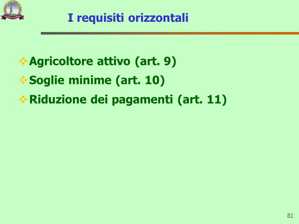 I requisiti orizzontali  Agricoltore attivo (art. 9)  Soglie minime (art. 10)  Riduzione dei pagamenti (art. 11) 81
