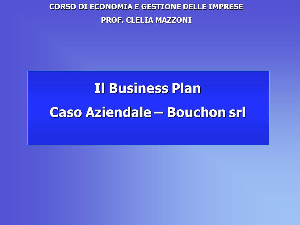 Il Business Plan Caso Aziendale – Bouchon srl CORSO DI ECONOMIA E GESTIONE DELLE IMPRESE PROF.