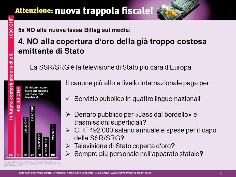 4. NO alla copertura d'oro della già troppo costosa emittente di Stato La SSR/SRG è la televisione di Stato più cara d'Europa Il canone più alto a liv