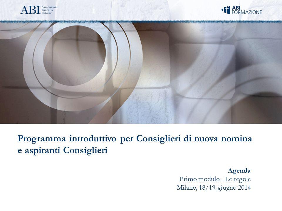 Agenda Primo modulo - Le regole Milano, 18/19 giugno 2014 Programma introduttivo per Consiglieri di nuova nomina e aspiranti Consiglieri