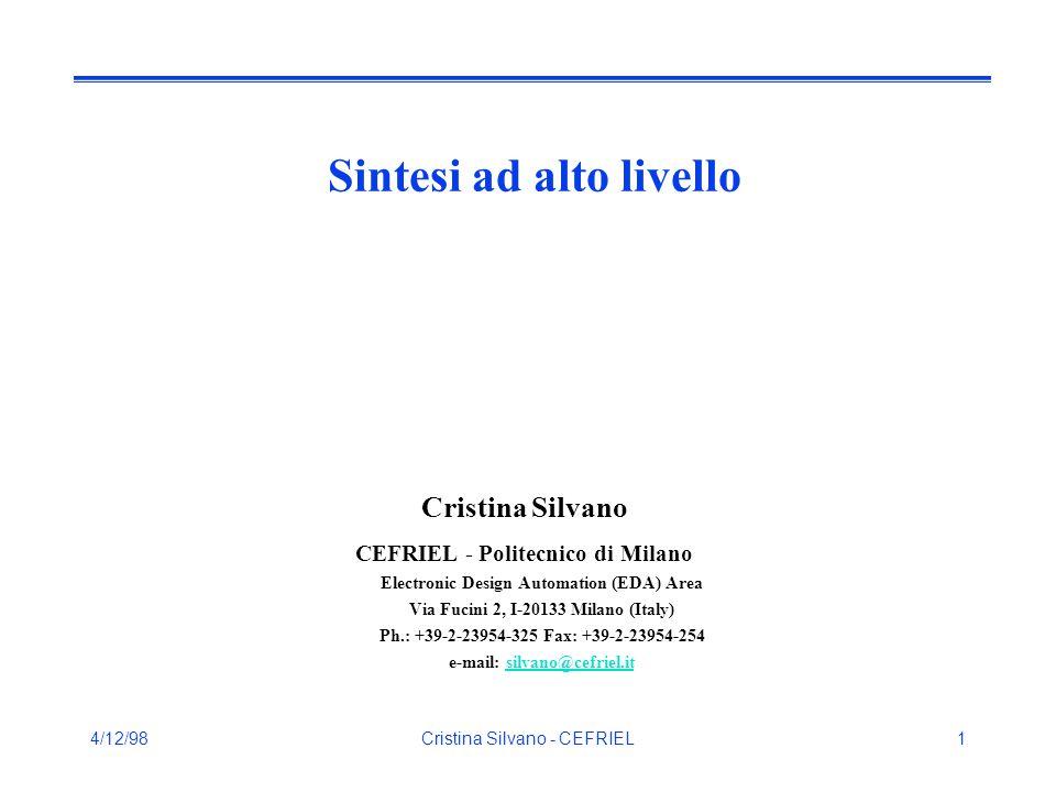 4/12/98Cristina Silvano - CEFRIEL2 Sommario Introduzione Vantaggi della sintesi ad alto livello Fasi della sintesi ad alto livello Il problema dello scheduling Il problema dell'allocazione Sintesi ad alto livello e CAD commerciale