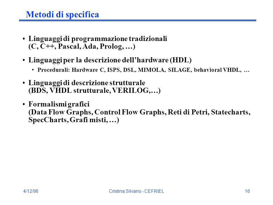 4/12/98Cristina Silvano - CEFRIEL16 Metodi di specifica Linguaggi di programmazione tradizionali (C, C++, Pascal, Ada, Prolog, …) Linguaggi per la des