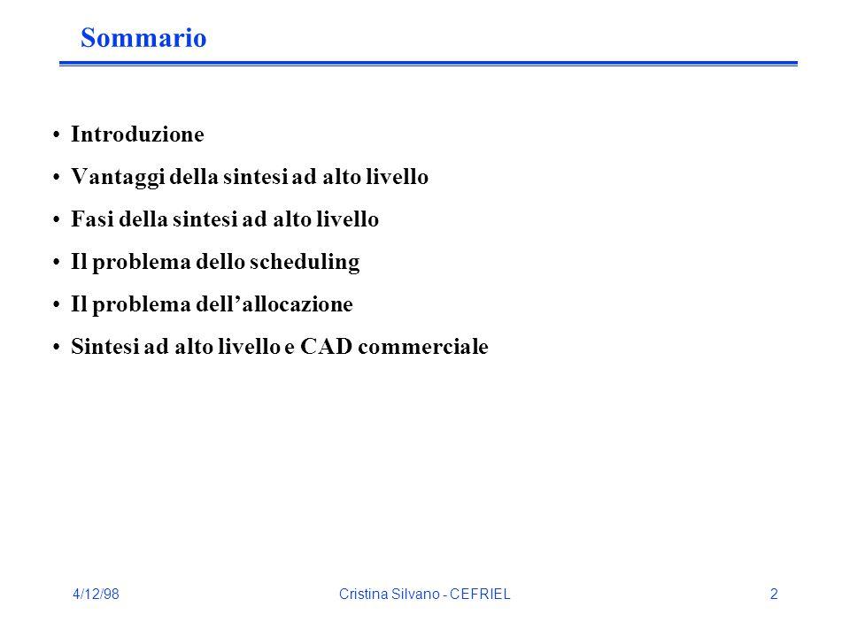 4/12/98Cristina Silvano - CEFRIEL13 Prodotto della sintesi ad alto livello Data-path: Elementi di elaborazione (sommatori, moltiplicatori, comparatori, ecc.) Elementi di memorizzazione (registri, RAM, ecc.) Elementi di interconnessione (wire, bus, mux, ecc.) Controller: Macchina a Stati Finiti (FSM) Microcontrollore + microprogramma Schema di sincronizzazione (ad es.