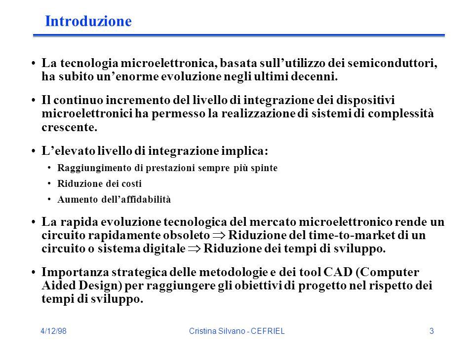 4/12/98Cristina Silvano - CEFRIEL4 Livelli di astrazione Livello Sistema Livello Comportamentale Livello Architetturale o RT (Register Transfer) Livello Logico Livello Geometrico