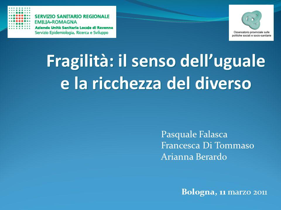 Bologna, 11 marzo 2011 Pasquale Falasca Francesca Di Tommaso Arianna Berardo Fragilità: il senso dell'uguale e la ricchezza del diverso