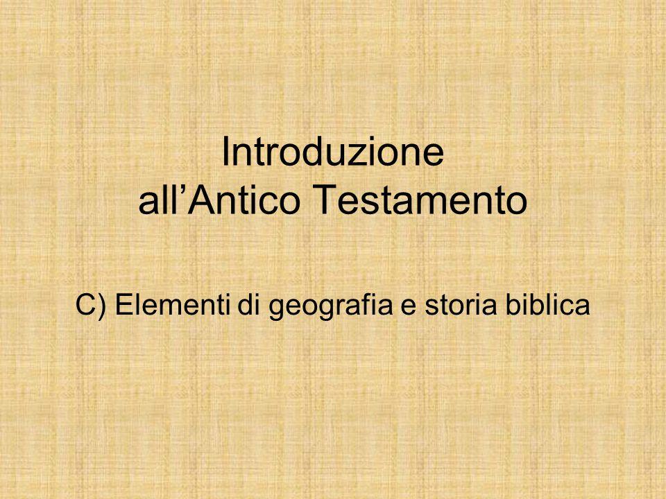 Introduzione all'Antico Testamento C) Elementi di geografia e storia biblica