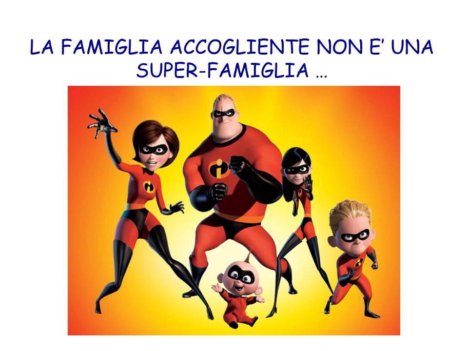 LA FAMIGLIA ACCOGLIENTE NON E' UNA SUPER-FAMIGLIA …