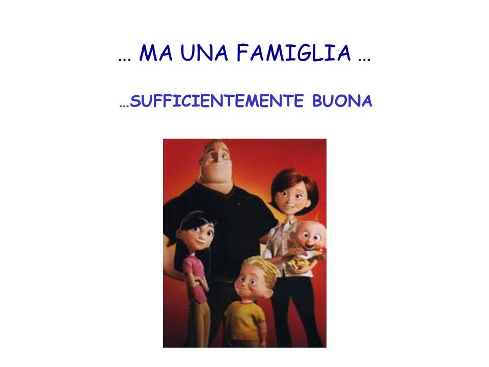 … MA UNA FAMIGLIA … …SUFFICIENTEMENTE BUONA