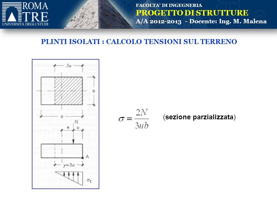 FACOLTA' DI INGEGNERIA PROGETTO DI STRUTTURE A/A 2012-2013 - Docente: Ing. M. Malena PLINTI ISOLATI : CALCOLO TENSIONI SUL TERRENO (sezione parzializz