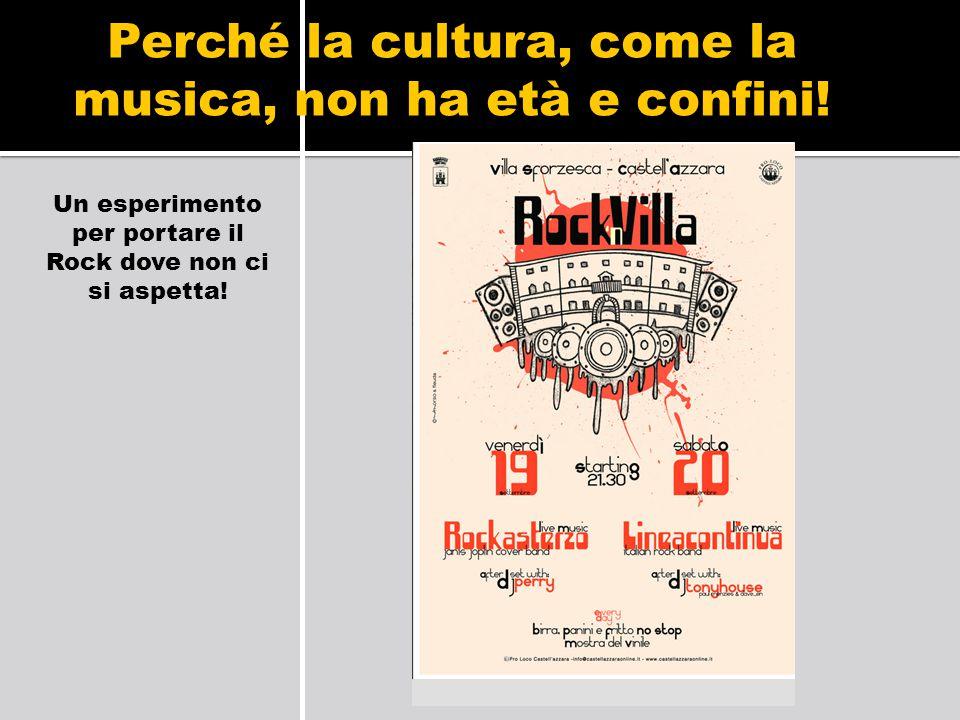 Perché la cultura, come la musica, non ha età e confini! Un esperimento per portare il Rock dove non ci si aspetta!