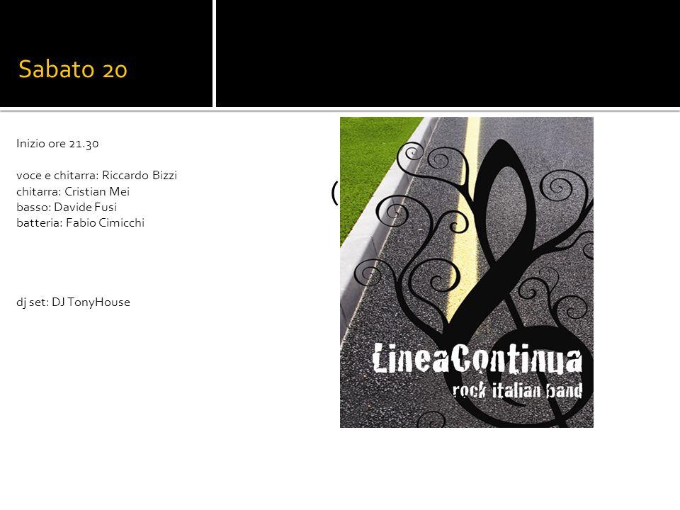Sabato 20 Lineacontinua (Italian Rock Band) Inizio ore 21.30 voce e chitarra: Riccardo Bizzi chitarra: Cristian Mei basso: Davide Fusi batteria: Fabio Cimicchi dj set: DJ TonyHouse