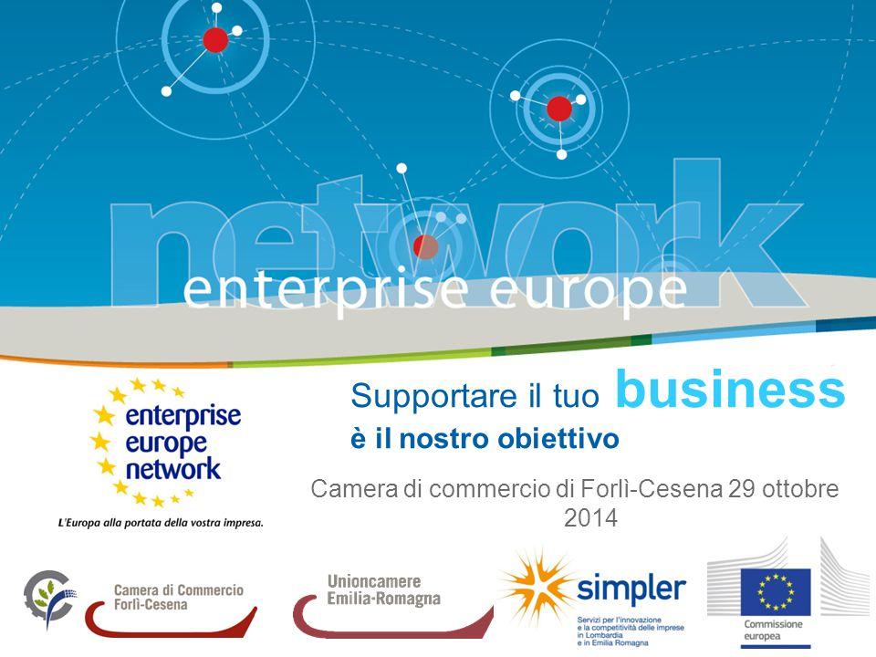 Supportare il tuo business è il nostro obiettivo Camera di commercio di Forlì-Cesena 29 ottobre 2014
