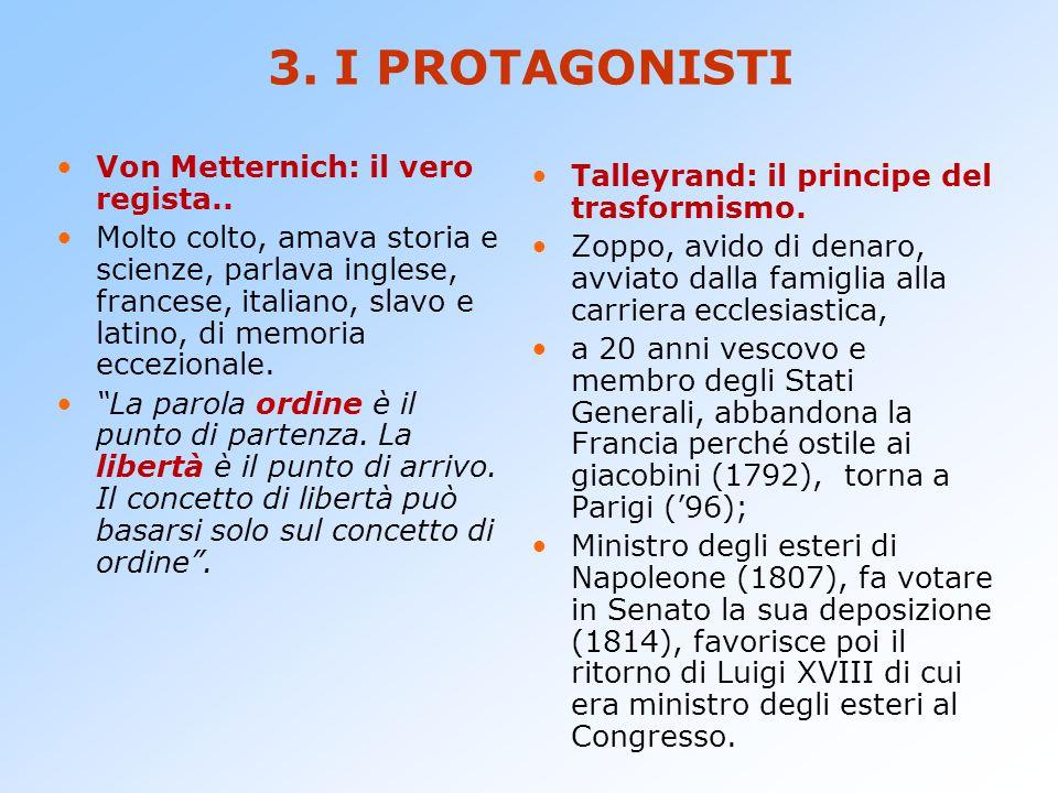 2. I PROTAGONISTI Parteciparono 213 delegazioni degli stati europei Le decisioni più importanti vennero prese da: Lord Castelreagh (min. esteri ingles
