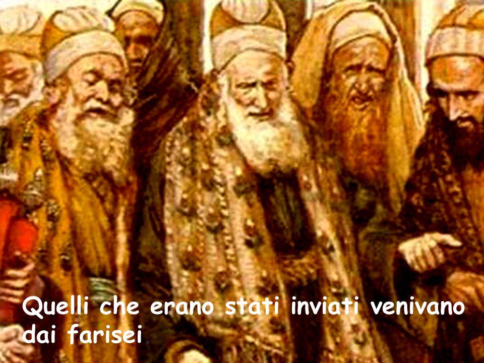 Quelli che erano stati inviati venivano dai farisei.
