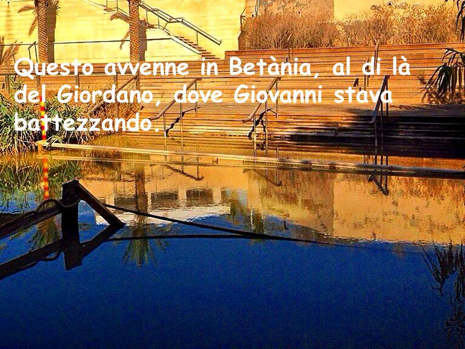 Questo avvenne in Betània, al di là del Giordano, dove Giovanni stava battezzando.